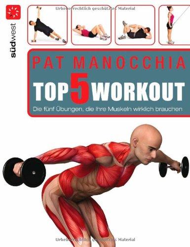 9783517084541: Top 5 Workout: Die fünf Übungen, die Ihre Muskeln wirklich brauchen