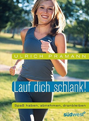 9783517084725: Lauf dich schlank!: Spa� haben, abnehmen, dranbleiben