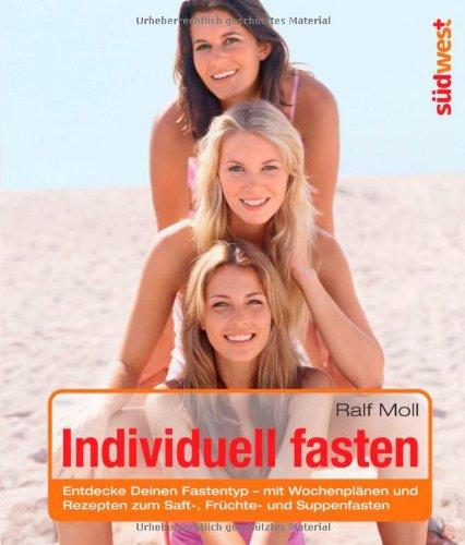 9783517085012: Individuell fasten: Entdecke Deinen Fastentyp - mit Wochenplänen und Rezepten zum Saft-, Früchte- und Suppenfasten