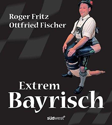 9783517086453: Extrem Bayrisch