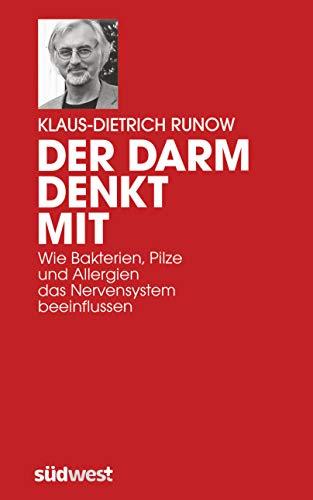 Der Darm denkt mit - Wie Bakterien, Pilze und Allergien das Nervensystem beeinflussen - K.-D. Runow