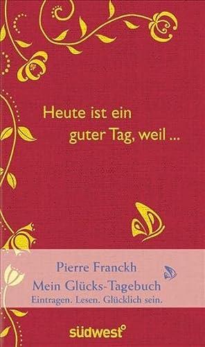 Heute ist ein guter Tag, weil . : Mein Glücks-Tagebuch - Pierre Franckh