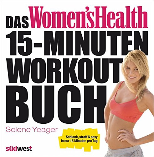 Das Women's Health 15-Minuten-Workout-Buch (3517089044) by Selene Yeager