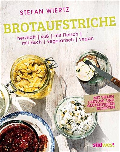 9783517089546: Brotaufstriche: Herzhaft, süß, mit Fleisch, mit Fisch, vegetarisch, vegan - mit vielen laktose- und glutenfreien Rezepten
