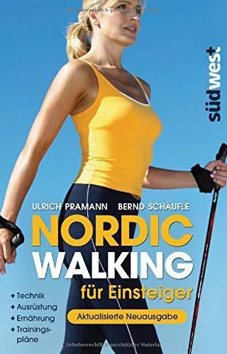 Nordic Walking für Einsteiger: Technik - Ausrüstung - Ernährung - Trainingsplä...