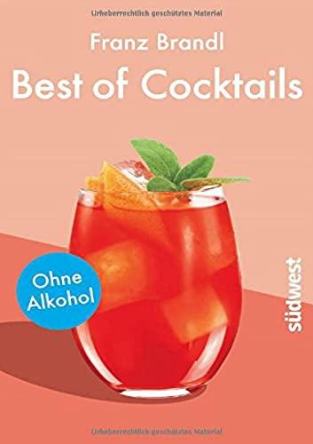 Best of Cocktails ohne Alkohol: Von Singapore Sling bis Virgin Mary ? über 70 Drinks ohne Promille - Brandl, Franz
