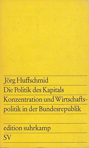Die Politik des Kapitals. Konzentration und Wirtschaftspolitik in der Bundesrepublik