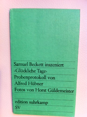 Samuel Beckett inszeniert Glückliche Tage . Probenprotokoll: Samuel Beckett
