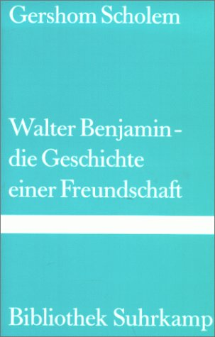 Walter Benjamin - Die Geschichte einer Freundschaft: Gershom, Scholem,