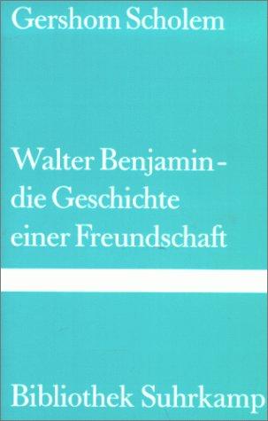 9783518014677: Walter Benjamin: Die Geschichte e. Freundschaft (Bibliothek Suhrkamp ; Bd. 467) (German Edition)