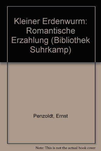 Kleiner Erdenwurm: Romantische Erza?hlung (Bibliothek Suhrkamp) (German: Penzoldt, Ernst
