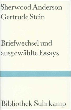 Briefwechsel und ausgewählte Essays. Hrsg. von Ray Lewis White. Aus d. Amerikan. von Jürgen Dierking / Bibliothek Suhrkamp ; Bd. 874 - Anderson, Sherwood und Gertrude Stein