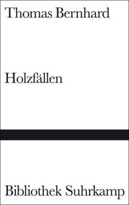 Holzfällen. Eine Eregung (Bibliothek Suhrkamp): Bernhard, Thomas