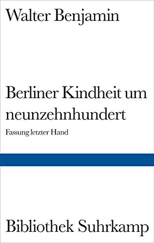 9783518019665: Berliner Kindheit um Neunzehnhundert: Fassung letzter Hand und Fragment aus früheren Fassungen