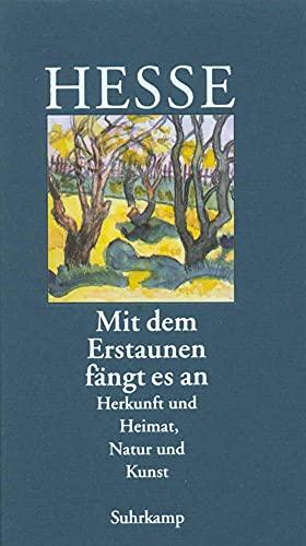 9783518035887: Mit dem Erstaunen fängt es an. Herkunft und Heimat. Natur und Kunst.