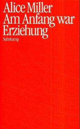 Am Anfang war Erziehung (German Edition) (3518036394) by Alice Miller
