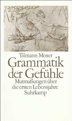 9783518036556: Grammatik der Gef�hle. Mutma�ungen �ber die ersten Lebensjahre