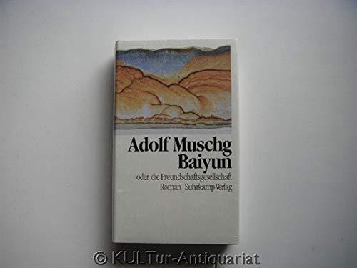 Baiyun, oder, Die Freundschaftsgesellschaft: Roman: A Muschg