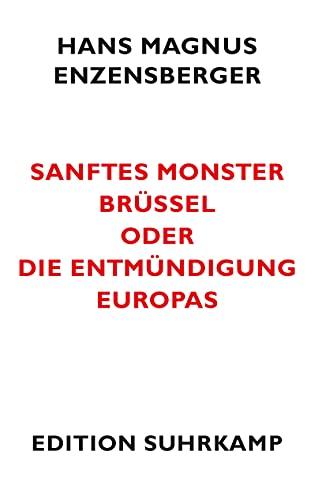 9783518061725: Sanftes Monster Brüssel oder Die Entmündigung Europas
