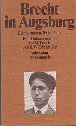 Brecht in Augsburg: Erinnerungen, Texte, Fotos : Frisch, Werner