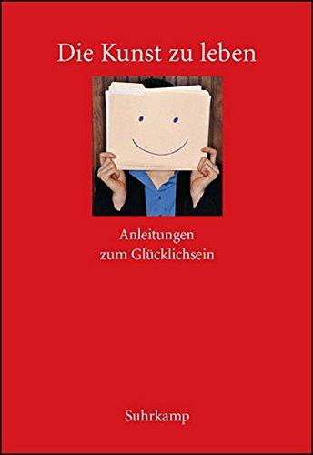 Die Kunst zu leben : Anleitungen zum: Weiss, Rainer (Hrsg.):