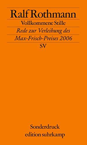 9783518068502: Vollkommene Stille: Rede zur Verleihung des Max-Frisch-Preises am 1. Oktober 2006 in Zürich. Mit Laudatio von Ursula März