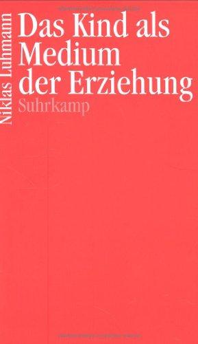 Das Kind als Medium der Erziehung: Luhmann, Niklas