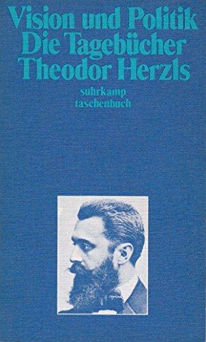Vision und Politik. Die Tagebücher Theodor Herzls: Herzl, Theodor: :
