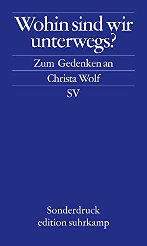 9783518069226: Wohin sind wir unterwegs: Zum Gedenken an Christa Wolf