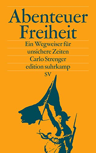9783518071441: Abenteuer Freiheit: Ein Wegweiser für unsichere Zeiten (edition suhrkamp)
