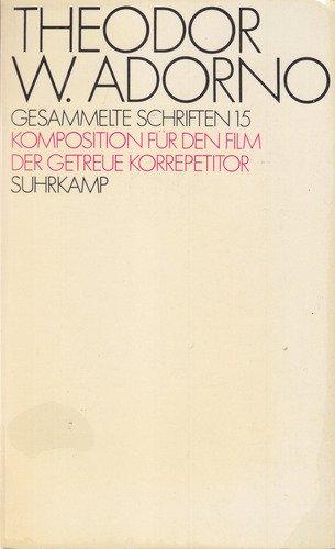 9783518072196: Komposition für den Film. Th. Adorno: Der getreue Korrepetitor. (=Gesammelte Schriften; Band 15).