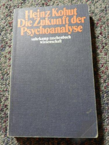 Die Zukunft der Psychoanalyse: Aufsätze zu allgemeinen Themen u. zur Psychologie d. Selbst (Suhrkamp Taschenbücher Wissenschaft ; 125) (German Edition) (9783518077252) by Heinz Kohut