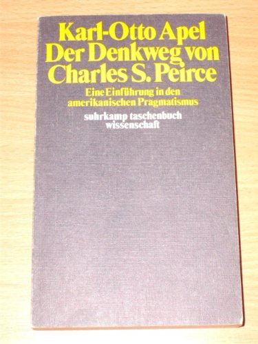 Der Denkweg von Charles Sanders Peirce: Eine: Karl-Otto Apel