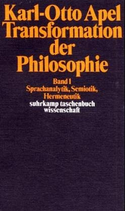 TRANSFORMATION DER PHILOSOPHIE Band1: Sprachanalytik Semiotik, Hermeneutik: Apel, Karl-Otto