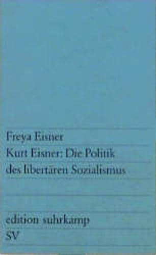 9783518104224: Kurt Eisner, die Politik des libertaren Sozialismus (Edition Suhrkamp ; 422) (German Edition)