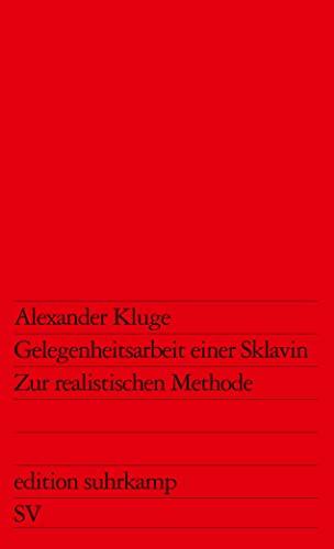 Gelegenheitsarbeit einer Sklavin. Zur realistischen Methode.: Alexander Kluge