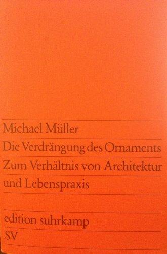 9783518108291: Die Verdrängung des Ornaments: Zum Verhältnis von Architektur und Lebenspraxis (Edition Suhrkamp)