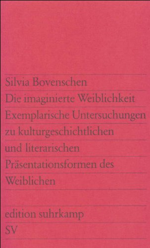 9783518109212: Die imaginierte Weiblichkeit: Exemplarische Untersuchungen zu kulturgeschichtlichen und literarischen Pr�sentationsformen des Weiblichen