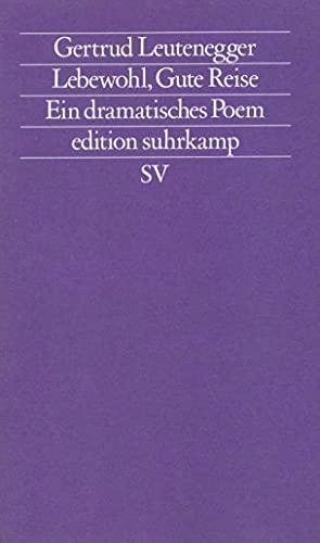 Lebewohl, gute Reise: Ein dramatisches Poem (Edition: Gertrud-leutenegger