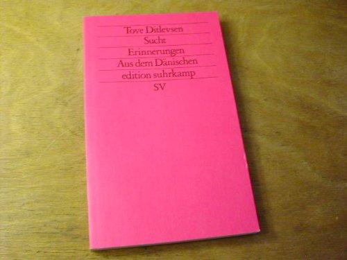 Sucht : Erinnerungen / Tove Ditlevsen. Aus d. Dän. von Erna Plett in Zsarb. mit Else Kjaer; Edition Suhrkamp ; Bd. 1009 - Ditlevsen, Tove, Erna Plett und Else Kjaer