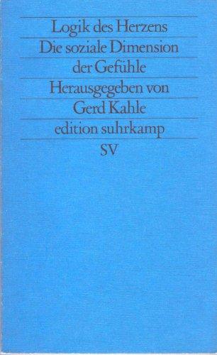 9783518110423: Logik des Herzens: Die soziale Dimension der Gefühle (Edition Suhrkamp)
