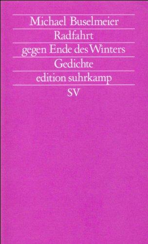 Radfahrt gegen Ende des Winters: Gedichte (Edition: Buselmeier, Michael