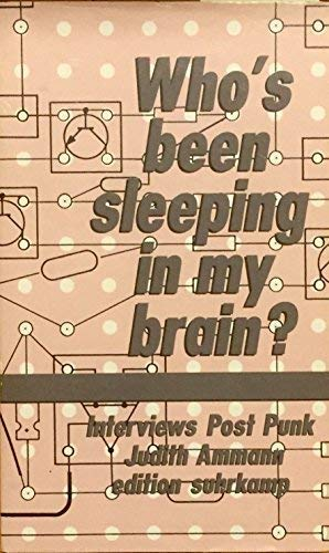 Who's been sleeping in my brain? Interviews Post Punk.