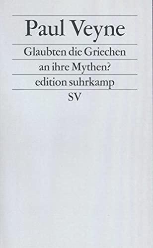 9783518112267: Glaubten die Griechen an ihre Mythen?: Ein Versuch �ber die konstitutive Einbildungskraft. (Neue Folge, 226)