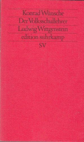 Der Volksschullehrer Ludwig Wittgenstein. Mit neuen Dokumenten: Wünsche, Konrad //