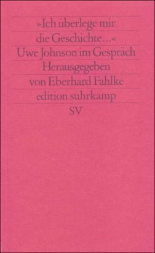 9783518114407: Ich �berlege mir die Geschichte: Uwe Johnson im Gespr�ch (Edition Suhrkamp)
