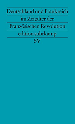 9783518115213: Deutschland und Frankreich im Zeitalter der Französischen Revolution (Edition Suhrkamp) (German Edition)