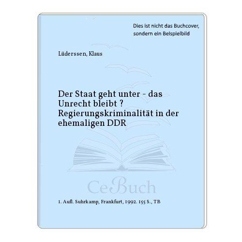 9783518118108: Der Staat geht unter - das Unrecht bleibt?: Regierungskriminalität in der ehemaligen DDR (Edition Suhrkamp)