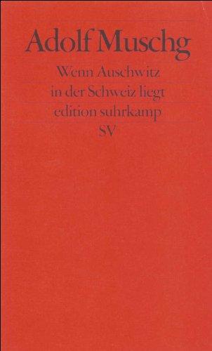 Wenn Auschwitz in der Schweiz liegt: Funf Reden eines Schweizers an seine und keine Nation (Edition...