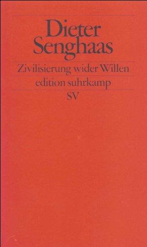 Zivilisierung wider Willen. Der Konflikt der Kulturen mit sich selbst.: Senghaas, Dieter